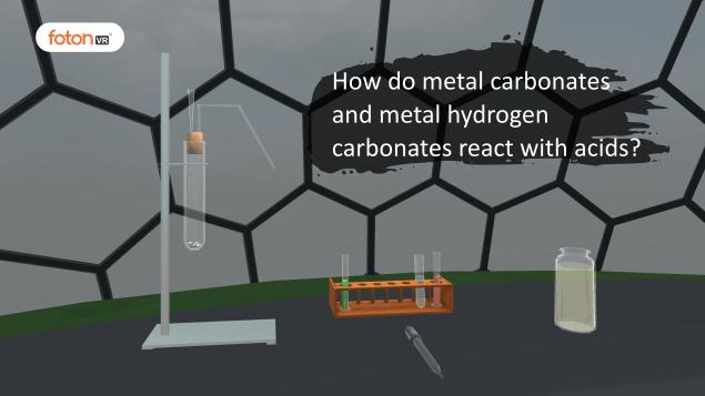 Virtual tour 3 How do metal carbonates and metal hydrogen carbonates react with acids